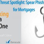 Threat Spotlight: Spear Phishing for Mortgages — Hooking a Big One